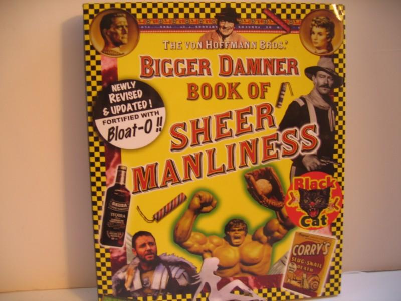 The Von Hoffmann Bros.' Big Damn Book of Sheer Manliness